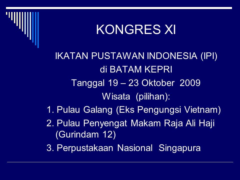 KONGRES XI IKATAN PUSTAWAN INDONESIA (IPI) di BATAM KEPRI Tanggal 19 – 23 Oktober 2009 Wisata (pilihan): 1. Pulau Galang (Eks Pengungsi Vietnam) 2. Pu