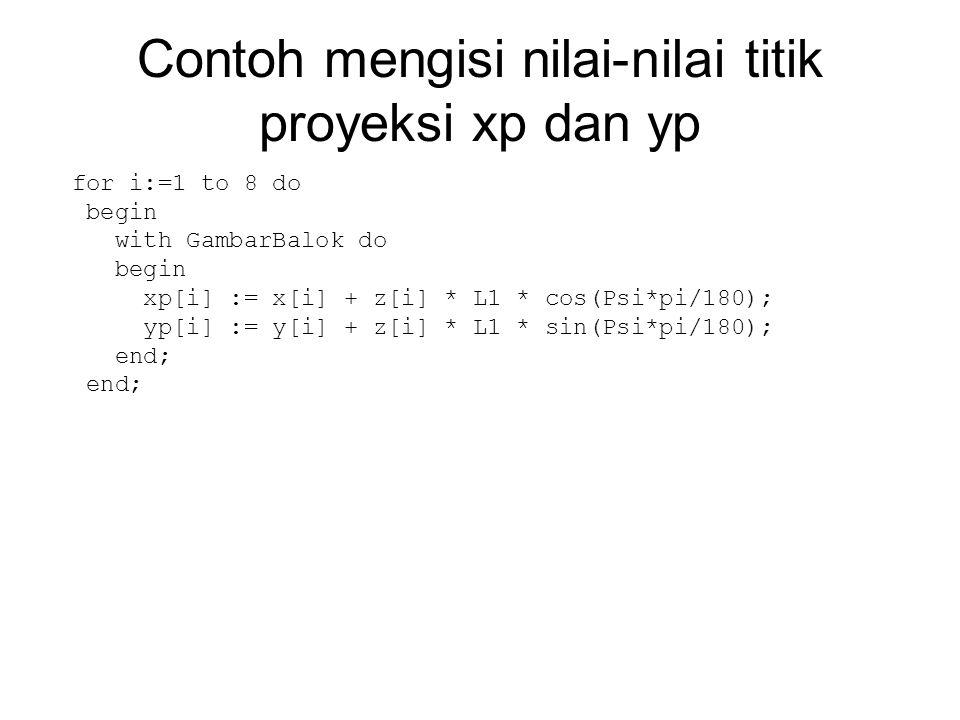 Contoh mengisi nilai-nilai titik proyeksi xp dan yp for i:=1 to 8 do begin with GambarBalok do begin xp[i] := x[i] + z[i] * L1 * cos(Psi*pi/180); yp[i
