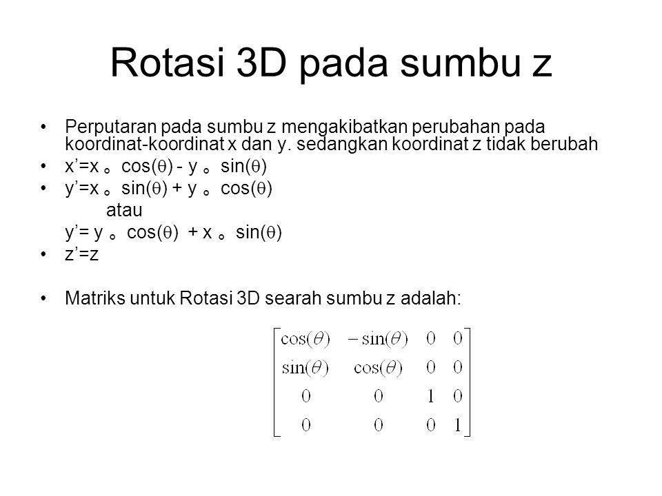 Rotasi 3D pada sumbu z Perputaran pada sumbu z mengakibatkan perubahan pada koordinat-koordinat x dan y. sedangkan koordinat z tidak berubah x'=x 。 co