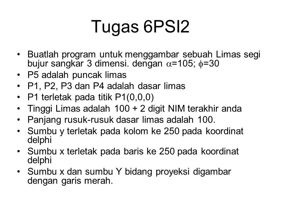 Tugas 6PSI2 Buatlah program untuk menggambar sebuah Limas segi bujur sangkar 3 dimensi. dengan  =105;  =30 P5 adalah puncak limas P1, P2, P3 dan P4