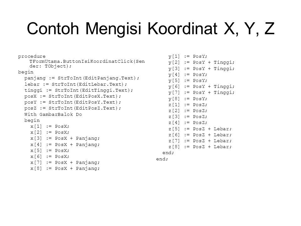 Contoh Mengisi Koordinat X, Y, Z procedure TFormUtama.ButtonIsiKoordinatClick(Sen der: TObject); begin panjang := StrToInt(EditPanjang.Text); lebar :=