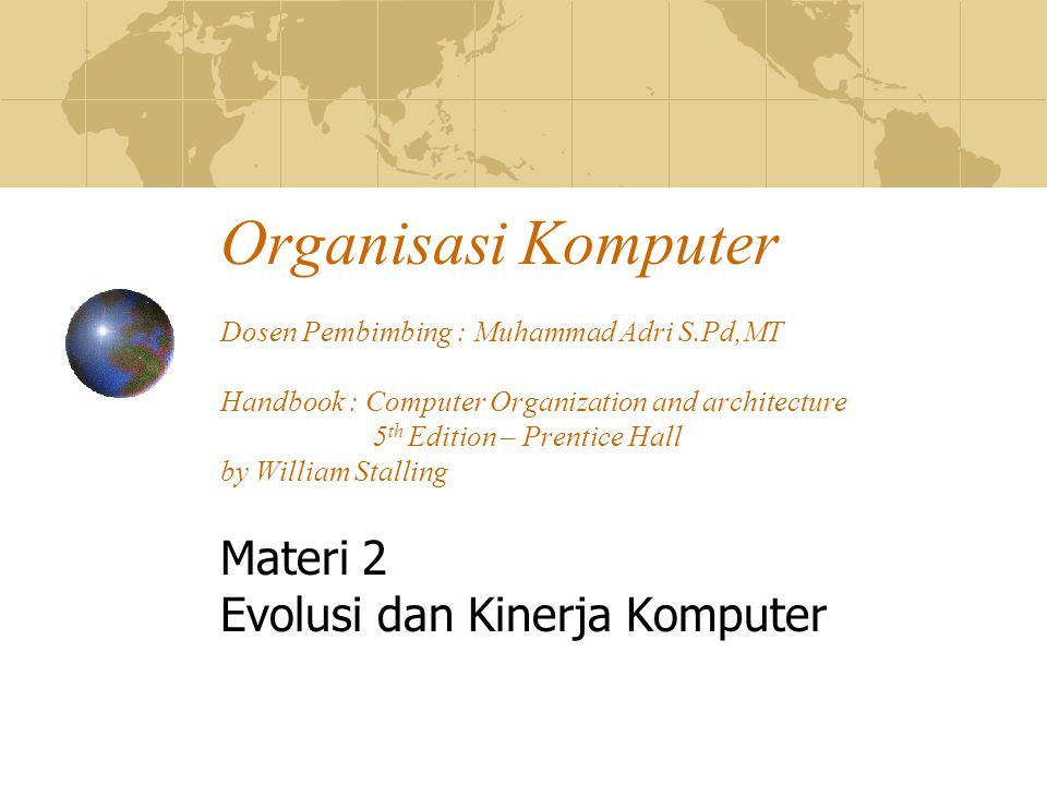 Organisasi Komputer Dosen Pembimbing : Muhammad Adri S.Pd,MT Handbook : Computer Organization and architecture 5 th Edition – Prentice Hall by William