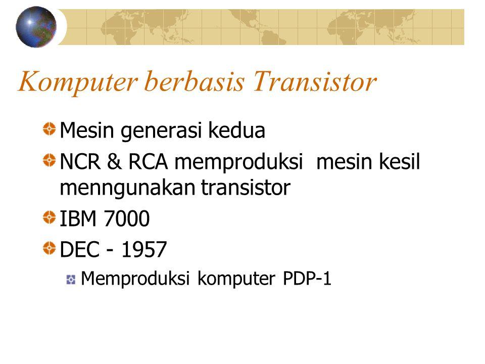 Komputer berbasis Transistor Mesin generasi kedua NCR & RCA memproduksi mesin kesil menngunakan transistor IBM 7000 DEC - 1957 Memproduksi komputer PD