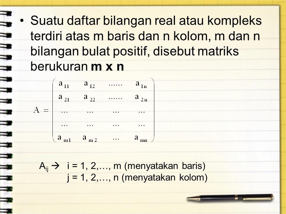 Suatu daftar bilangan real atau kompleks terdiri atas m baris dan n kolom, m dan n bilangan bulat positif, disebut matriks berukuran m x n A ij  i =