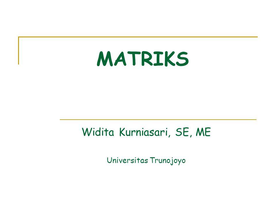 MATRIKS Widita Kurniasari, SE, ME Universitas Trunojoyo