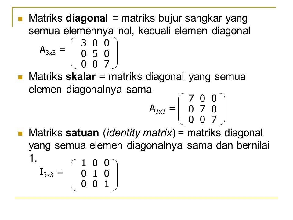 Matriks diagonal = matriks bujur sangkar yang semua elemennya nol, kecuali elemen diagonal Matriks skalar = matriks diagonal yang semua elemen diagona