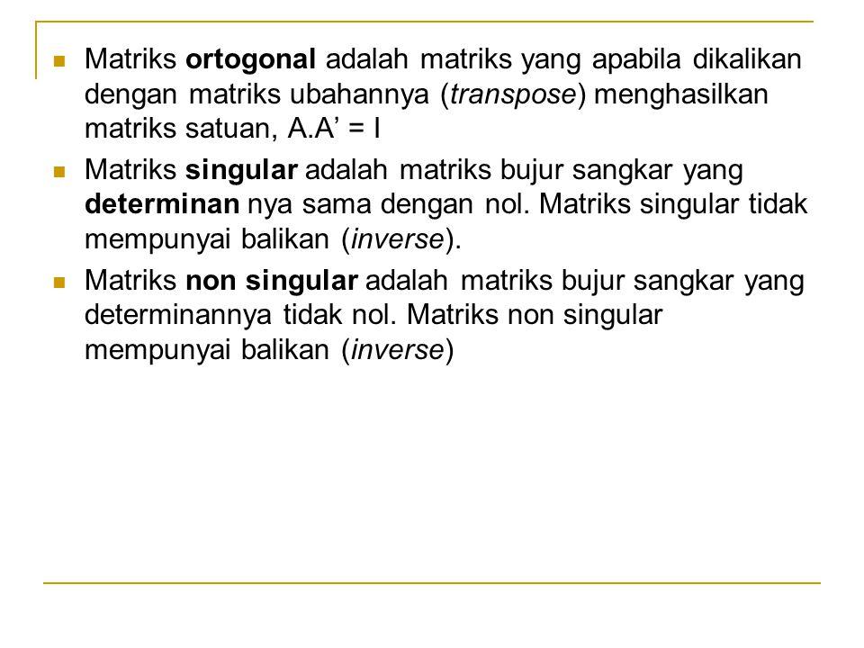 Matriks ortogonal adalah matriks yang apabila dikalikan dengan matriks ubahannya (transpose) menghasilkan matriks satuan, A.A' = I Matriks singular ad