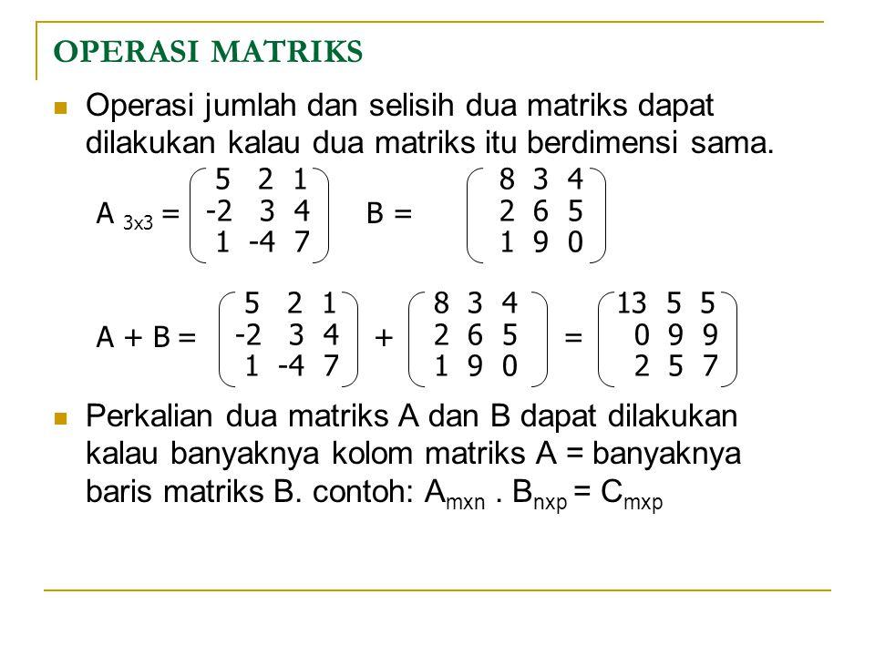 OPERASI MATRIKS Operasi jumlah dan selisih dua matriks dapat dilakukan kalau dua matriks itu berdimensi sama. Perkalian dua matriks A dan B dapat dila