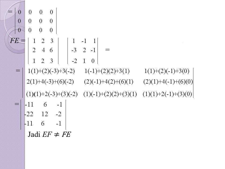 . = 0 0 0 0. 0 0 0 0. 0 0 0 0 FE = 1 2 3 1 -1 1.. 2 4 6 -3 2 -1 = 1 2 3 -2 1 0. = 1(1)+(2)(-3)+3(-2) 1(-1)+(2)(2)+3(1) 1(1)+(2)(-1)+3(0). 2(1)+4(-3)+(