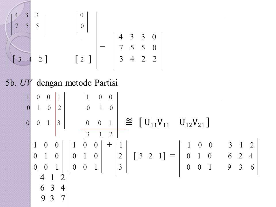 . 4 3 3 0.. 7 5 5 0.. 4 3 3 0. = 7 5 5 0. [ 3 4 2 ] [ 2 ] 3 4 2 2 5b.. UV dengan metode Partisi 1 0 0 1 1 0 0... 0 1 0 2 0 1 0 0 0 1 3 0 0 1 ⩰ [ U 11