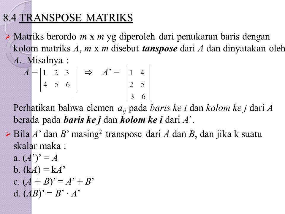 8.4 TRANSPOSE MATRIKS  Matriks berordo m x m yg diperoleh dari penukaran baris dengan kolom matriks A, m x m disebut tanspose dari A dan dinyatakan o
