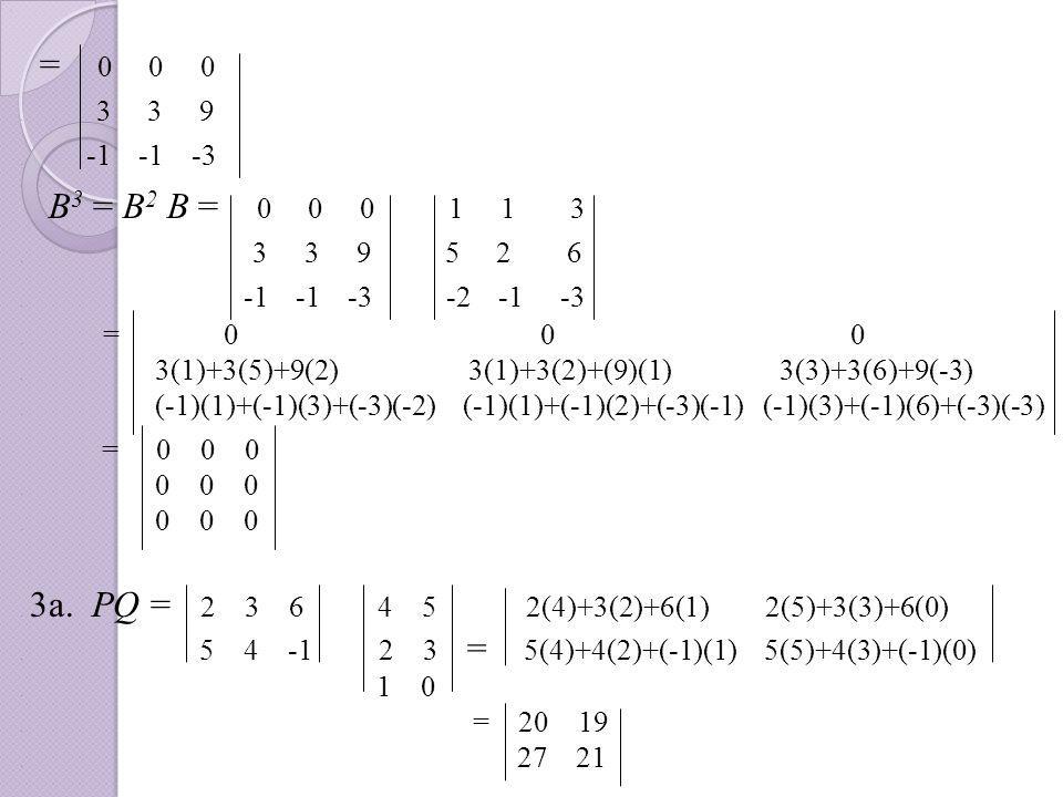 . = 0 0 0. 3 3 9. -1 -1 -3 B 3 = B 2 B = 0 0 0 1 1 3. 3 3 9 5 2 6. -1 -1 -3 -2 -1 -3. = 0 0 0. 3(1)+3(5)+9(2) 3(1)+3(2)+(9)(1) 3(3)+3(6)+9(-3). (-1)(1