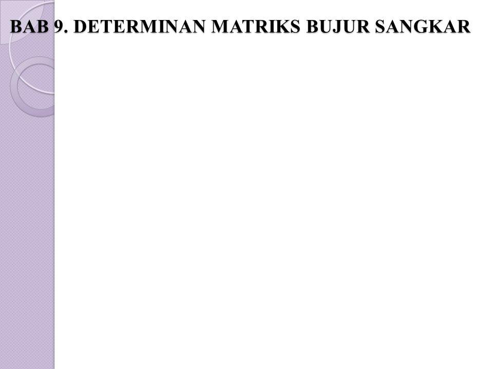 BAB 9. DETERMINAN MATRIKS BUJUR SANGKAR BAB 9. DETERMINAN MATRIKS BUJUR SANGKAR