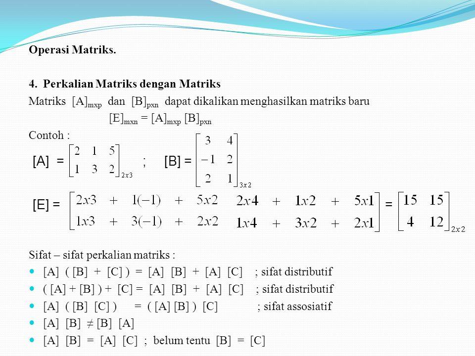 Operasi Matriks. 3.Perkalian Matriks dengan skalar Suatu matriks [A] dapat dikalikan dengan bil.skalar k menghasilkan suatu matriks [D] = k [A] d ij =
