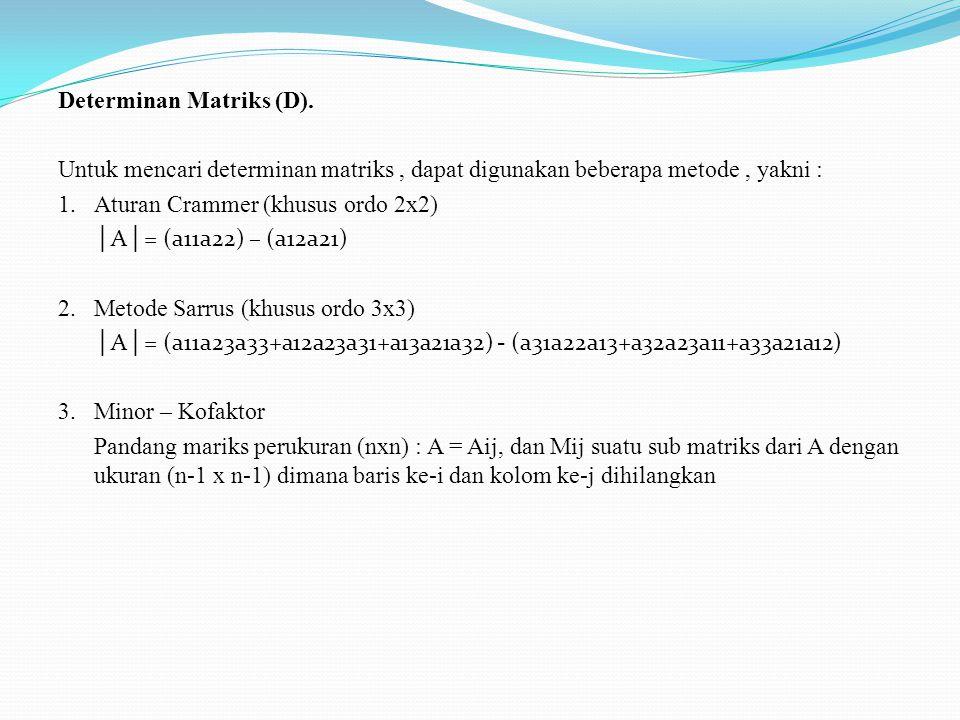 Transpose Matriks. Jika matriks [A] dengan orde m x n Transpose matriks [A] = [A] T adalah matriks berorde n x m dengan baris dan kolom matriks [A] me