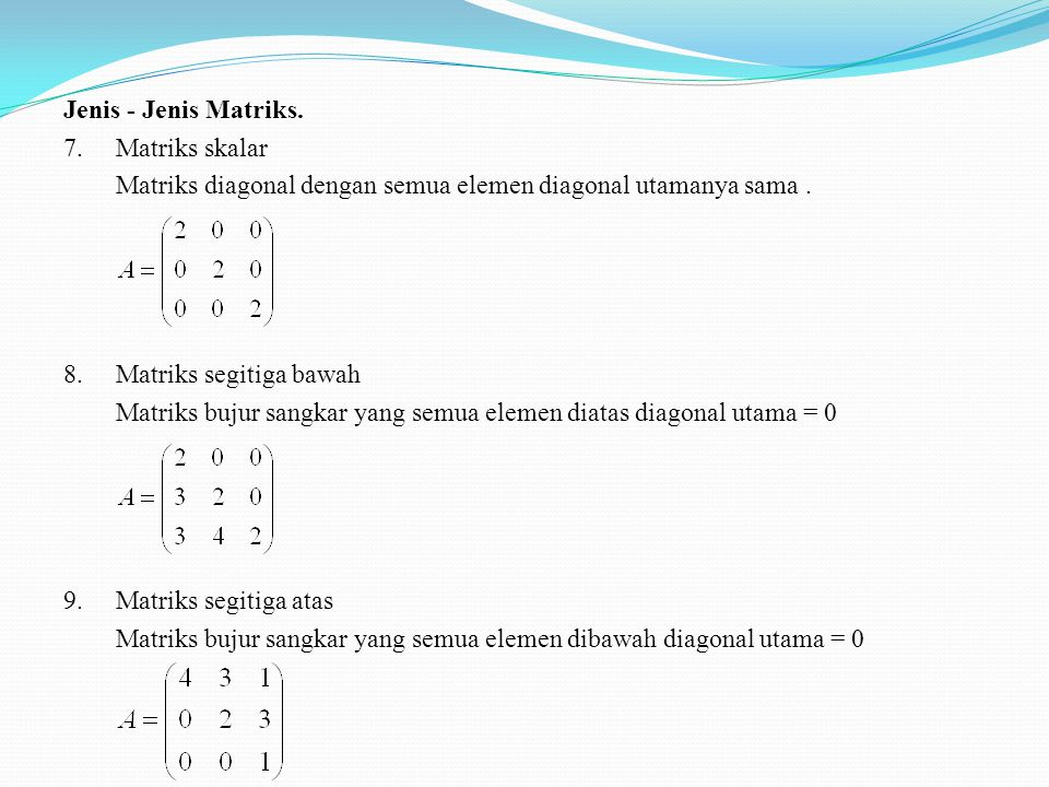 Jenis - Jenis Matriks. 4.Matriks nol Matriks yang semua elemennya 0 5.Matriks Diagonal Matriks bujur sangkar yang semua elemen diluar diagonal utamany