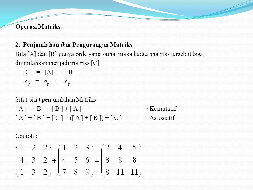 Operasi Matriks. 1.Kesamaan Matriks Dua matriks [A] dan [B] dikatakan sama bila a ij = b ij dimana [ A ] dan [ B ] harus mempunyai orde yang sama. Con
