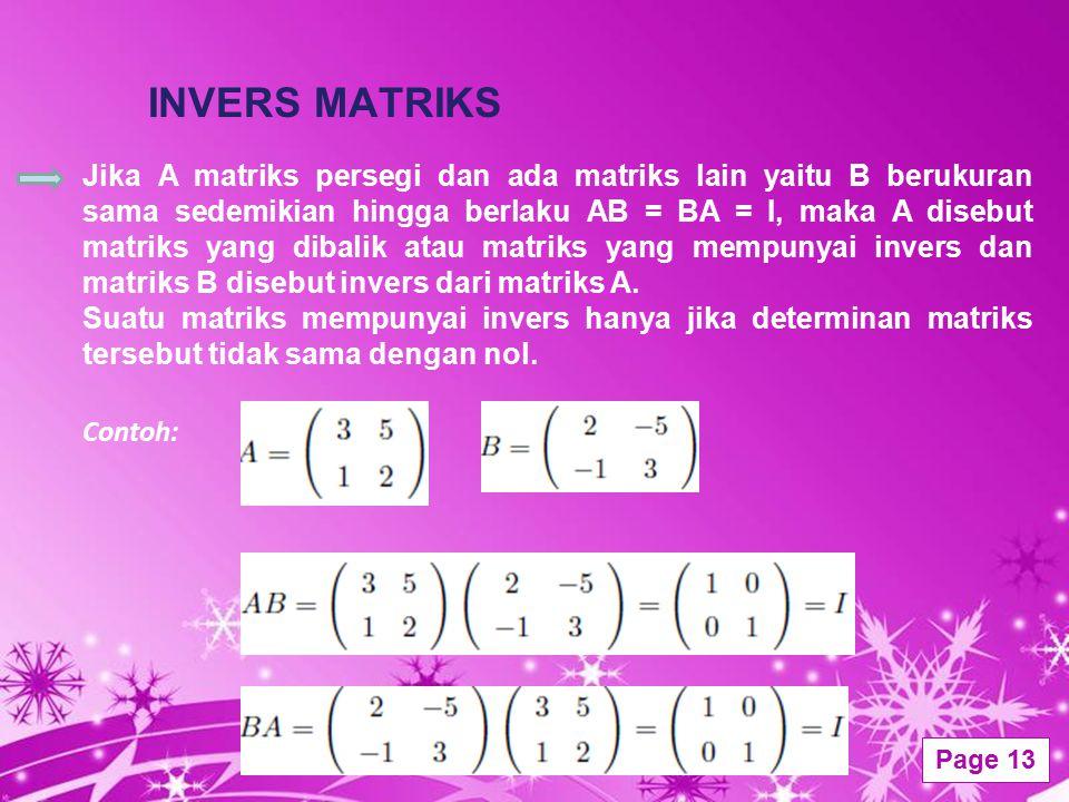 Powerpoint Templates Page 13 INVERS MATRIKS Jika A matriks persegi dan ada matriks lain yaitu B berukuran sama sedemikian hingga berlaku AB = BA = I,