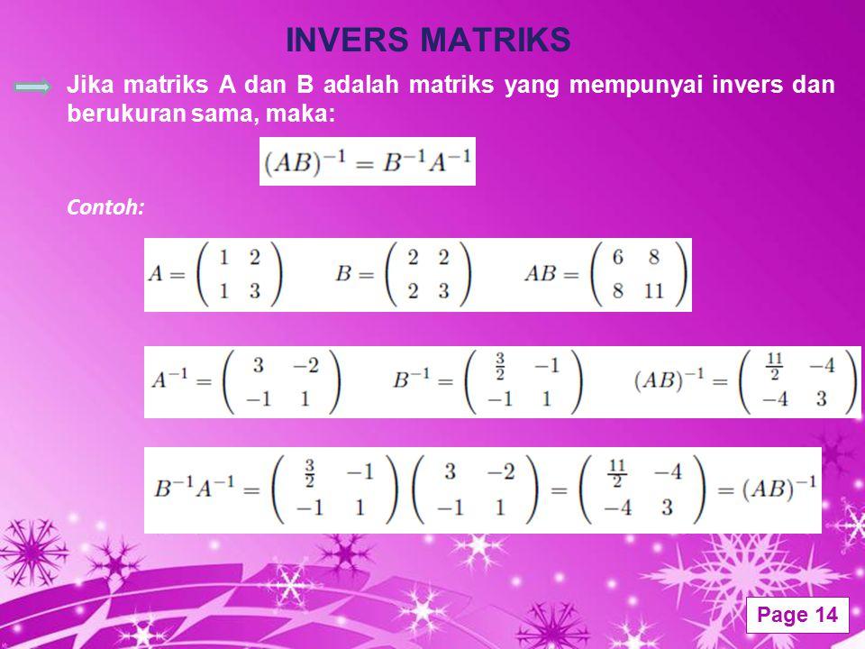 Powerpoint Templates Page 14 INVERS MATRIKS Jika matriks A dan B adalah matriks yang mempunyai invers dan berukuran sama, maka: Contoh: