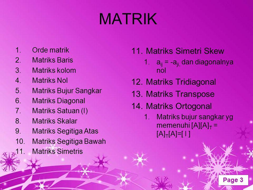 Powerpoint Templates Page 3 MATRIK 1.Orde matrik 2.Matriks Baris 3.Matriks kolom 4.Matriks Nol 5.Matriks Bujur Sangkar 6.Matriks Diagonal 7.Matriks Sa