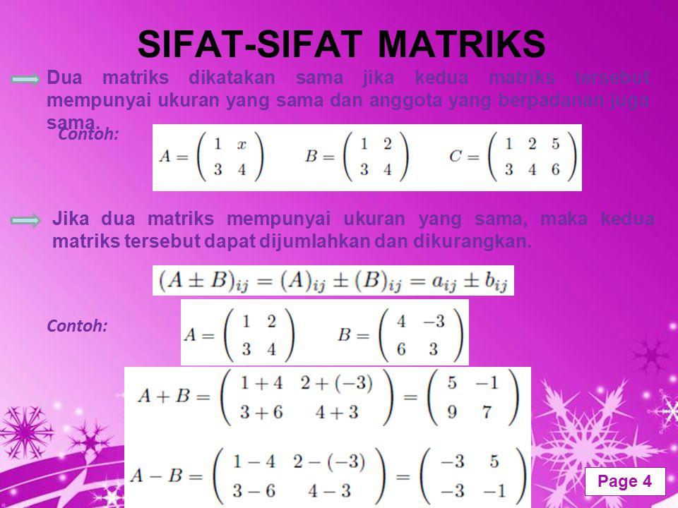 Powerpoint Templates Page 5 SIFAT-SIFAT MATRIKS Jika A sebarang matriks dan c sebarang skalar, maka hasil kali skalar dan matriks cA adalah mengalikan semua anggota A dengan skalar c Contoh: Dua matriks A dan B dapat dikalikan jika matriks A mempunyai dimensi r x n, dan matriks B mempunyai ukuran n x l.