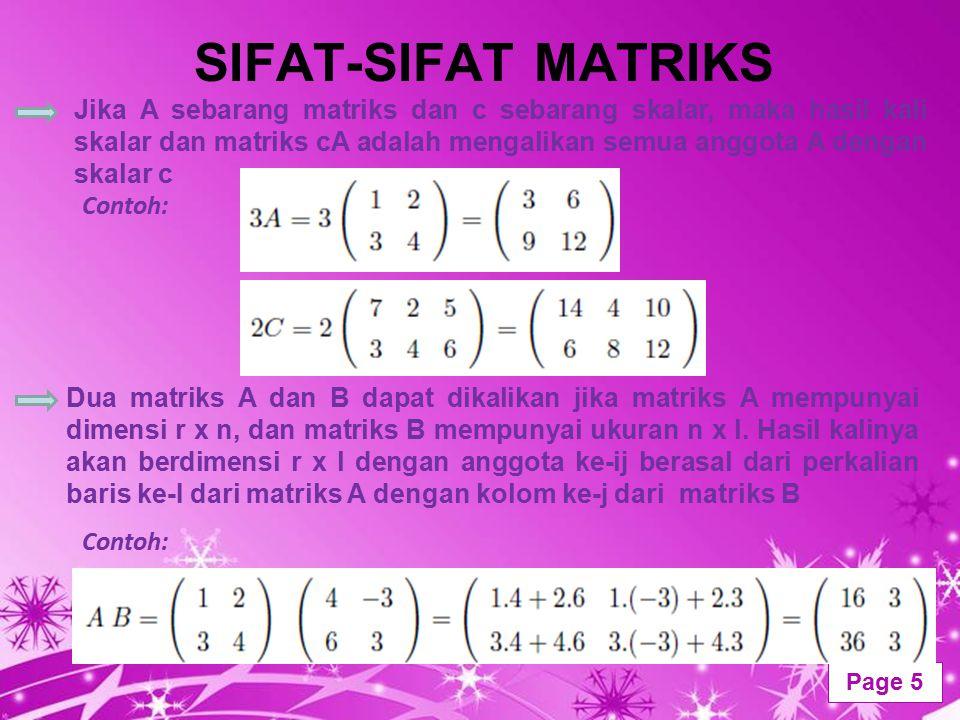 Powerpoint Templates Page 5 SIFAT-SIFAT MATRIKS Jika A sebarang matriks dan c sebarang skalar, maka hasil kali skalar dan matriks cA adalah mengalikan
