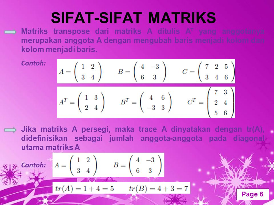 Powerpoint Templates Page 6 SIFAT-SIFAT MATRIKS Matriks transpose dari matriks A ditulis A T yang anggotanya merupakan anggota A dengan mengubah baris