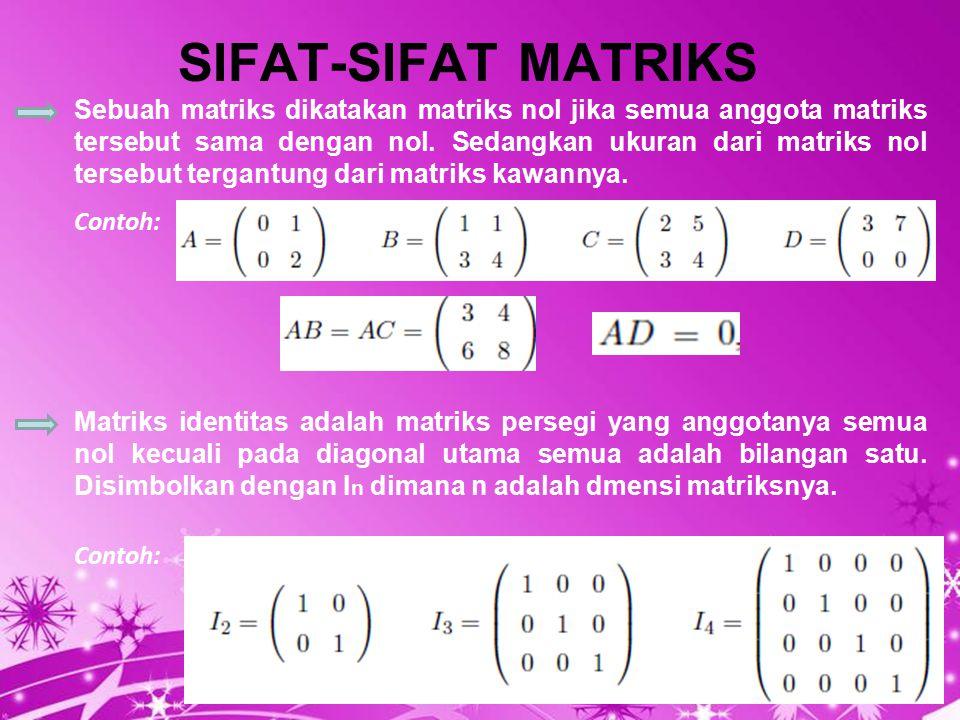 Powerpoint Templates Page 7 SIFAT-SIFAT MATRIKS Sebuah matriks dikatakan matriks nol jika semua anggota matriks tersebut sama dengan nol. Sedangkan uk