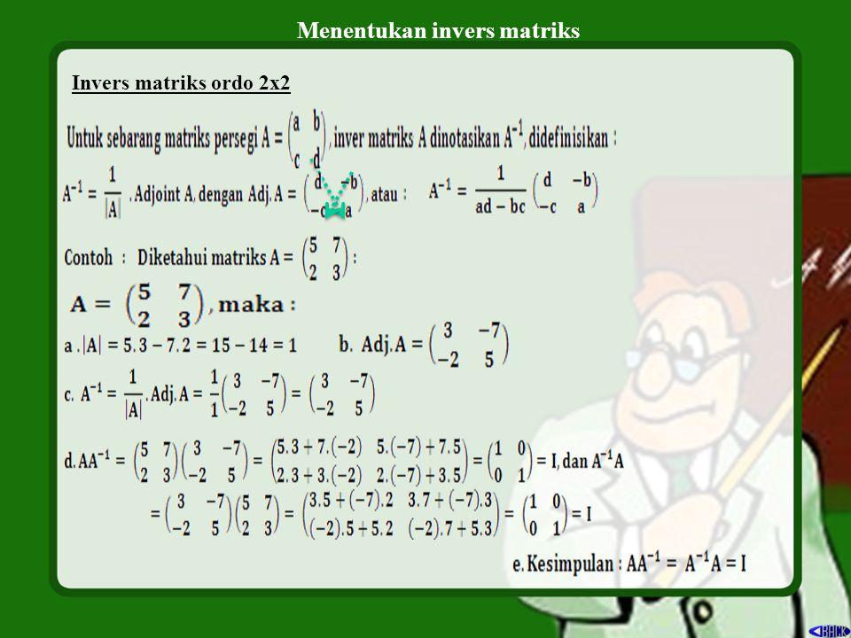 Menentukan invers matriks Invers matriks ordo 2x2 Jawab :