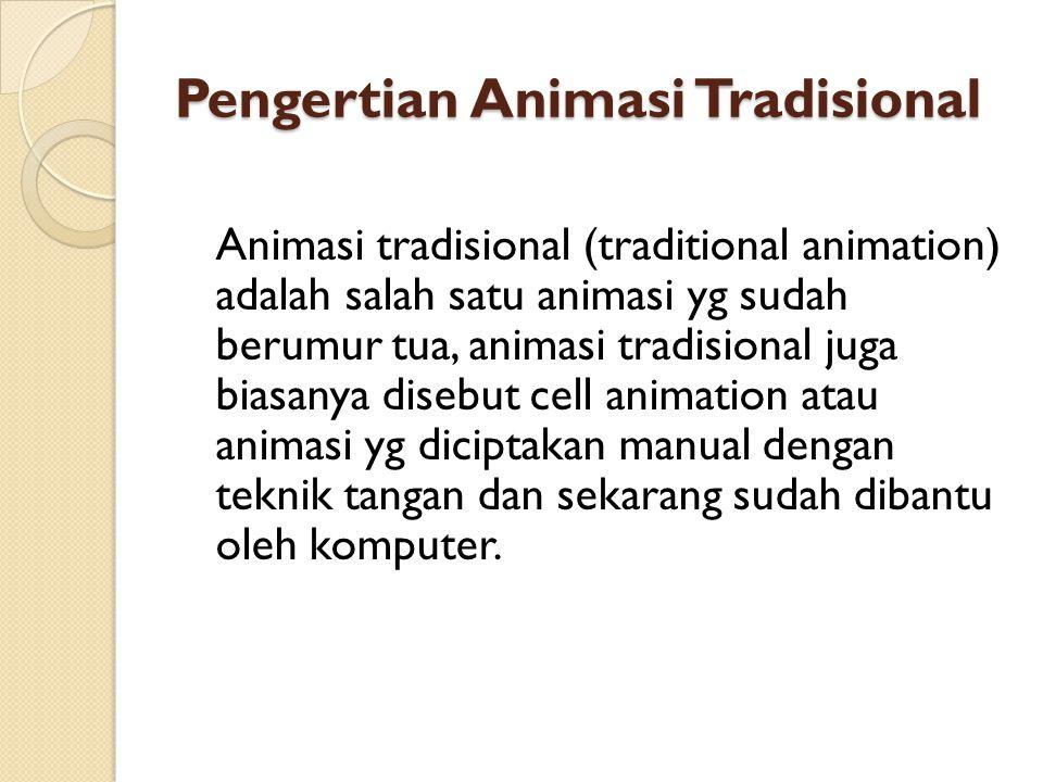 Pengertian Animasi Tradisional Animasi tradisional (traditional animation) adalah salah satu animasi yg sudah berumur tua, animasi tradisional juga biasanya disebut cell animation atau animasi yg diciptakan manual dengan teknik tangan dan sekarang sudah dibantu oleh komputer.