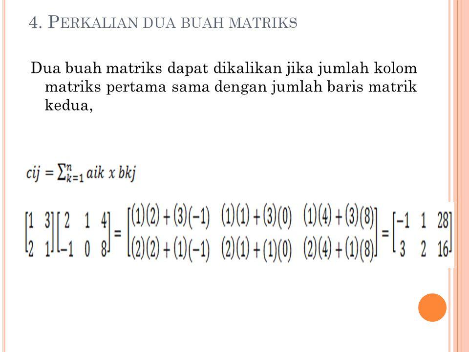 4. P ERKALIAN DUA BUAH MATRIKS Dua buah matriks dapat dikalikan jika jumlah kolom matriks pertama sama dengan jumlah baris matrik kedua,