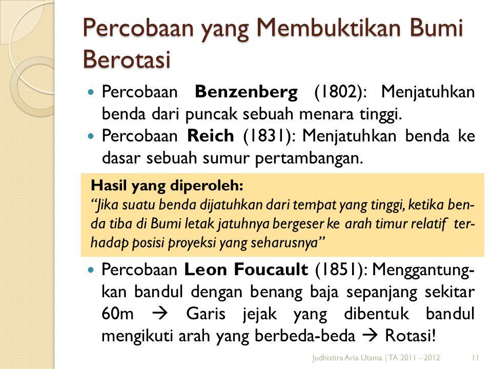 Percobaan yang Membuktikan Bumi Berotasi Percobaan Benzenberg (1802): Menjatuhkan benda dari puncak sebuah menara tinggi. Percobaan Reich (1831): Menj