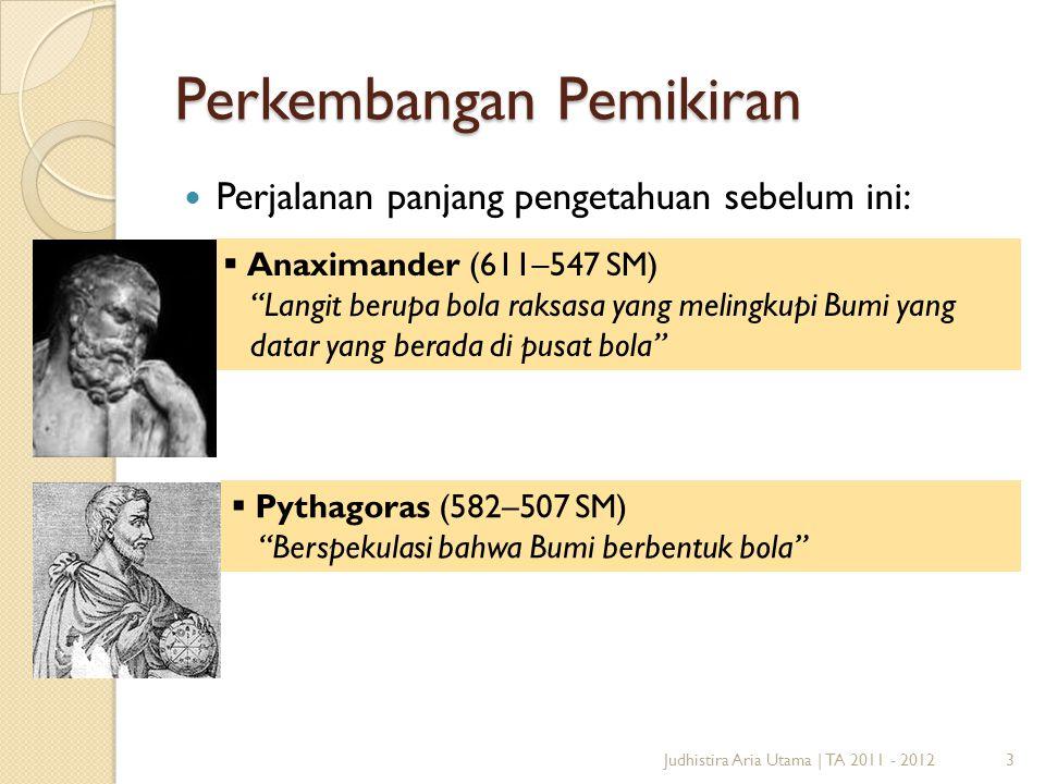 "Perkembangan Pemikiran Perjalanan panjang pengetahuan sebelum ini: Judhistira Aria Utama | TA 2011 - 20123  Anaximander (611–547 SM) ""Langit berupa b"