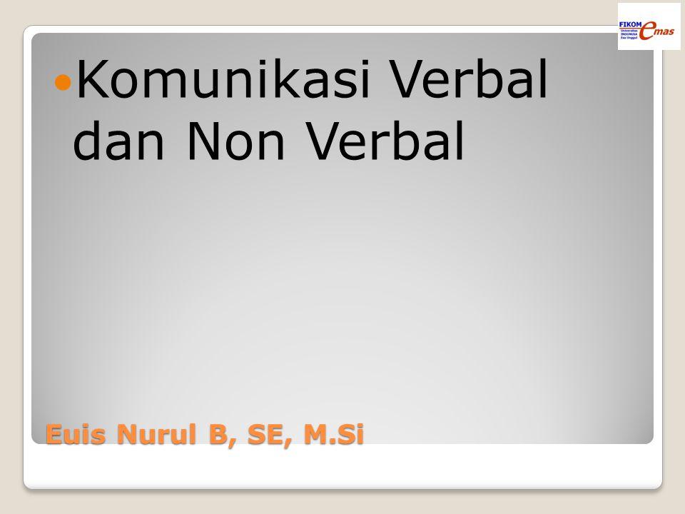 Euis Nurul B, SE, M.Si Komunikasi Verbal dan Non Verbal