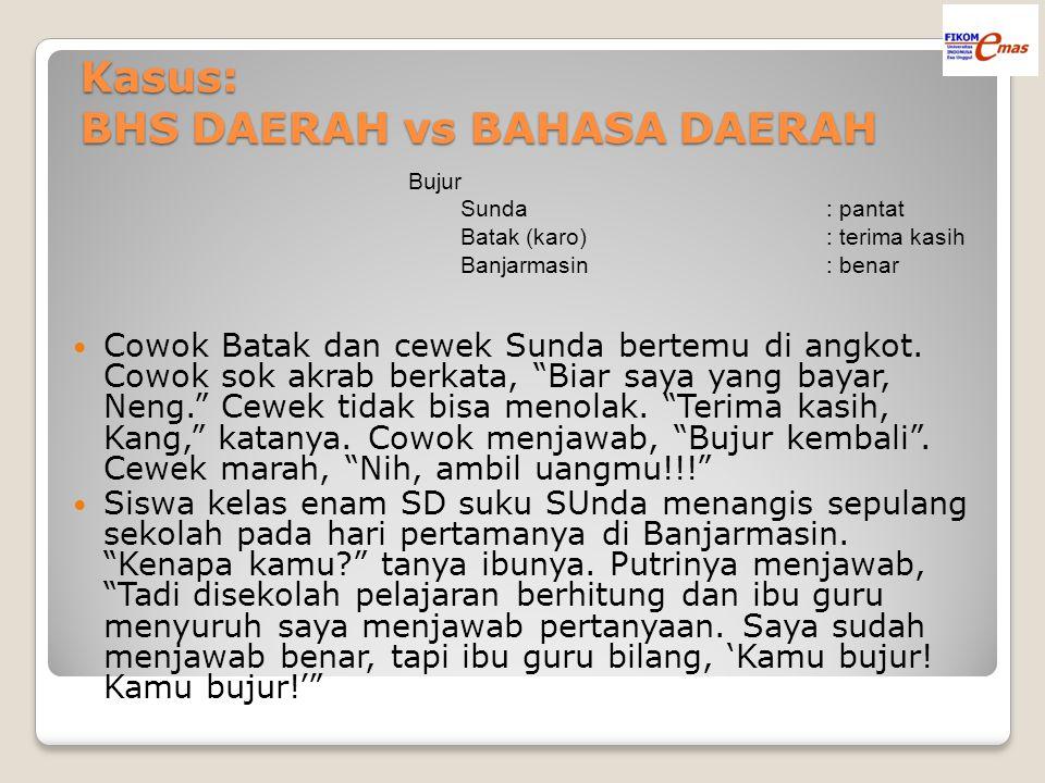"Kasus: BHS DAERAH vs BAHASA DAERAH Cowok Batak dan cewek Sunda bertemu di angkot. Cowok sok akrab berkata, ""Biar saya yang bayar, Neng."" Cewek tidak b"