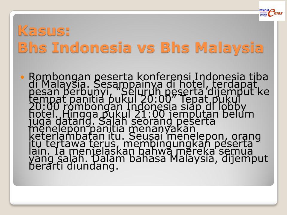 "Kasus: Bhs Indonesia vs Bhs Malaysia Rombongan peserta konferensi Indonesia tiba di Malaysia. Sesampainya di hotel, terdapat pesan berbunyi, ""Seluruh"