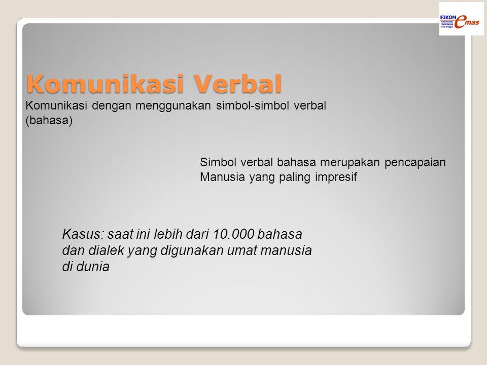 Komunikasi Verbal Komunikasi dengan menggunakan simbol-simbol verbal (bahasa) Simbol verbal bahasa merupakan pencapaian Manusia yang paling impresif Kasus: saat ini lebih dari 10.000 bahasa dan dialek yang digunakan umat manusia di dunia