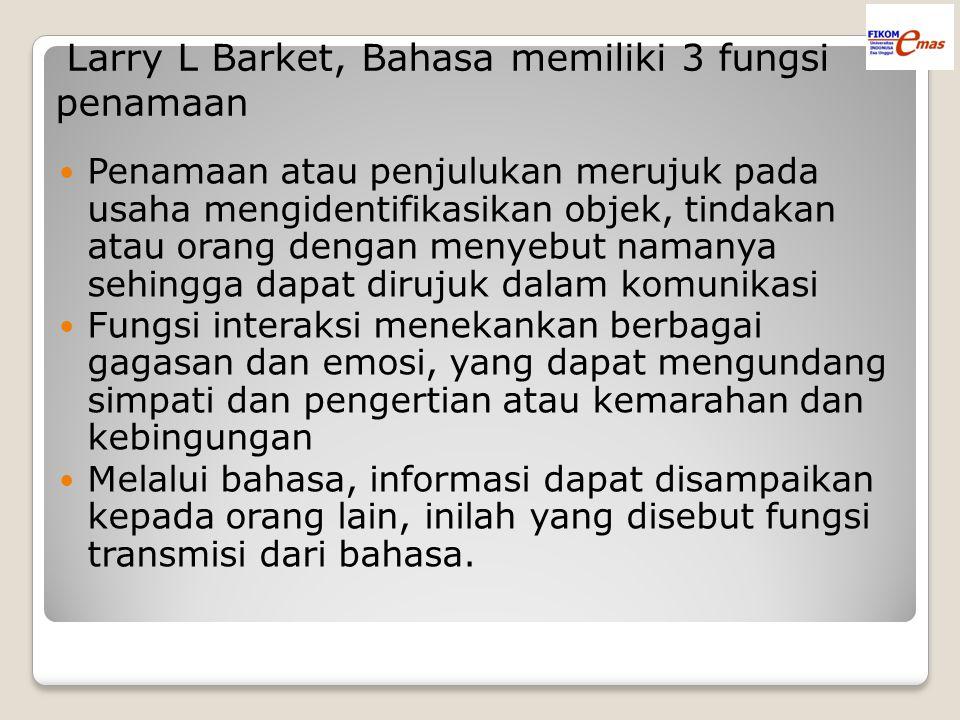 Larry L Barket, Bahasa memiliki 3 fungsi penamaan Penamaan atau penjulukan merujuk pada usaha mengidentifikasikan objek, tindakan atau orang dengan me