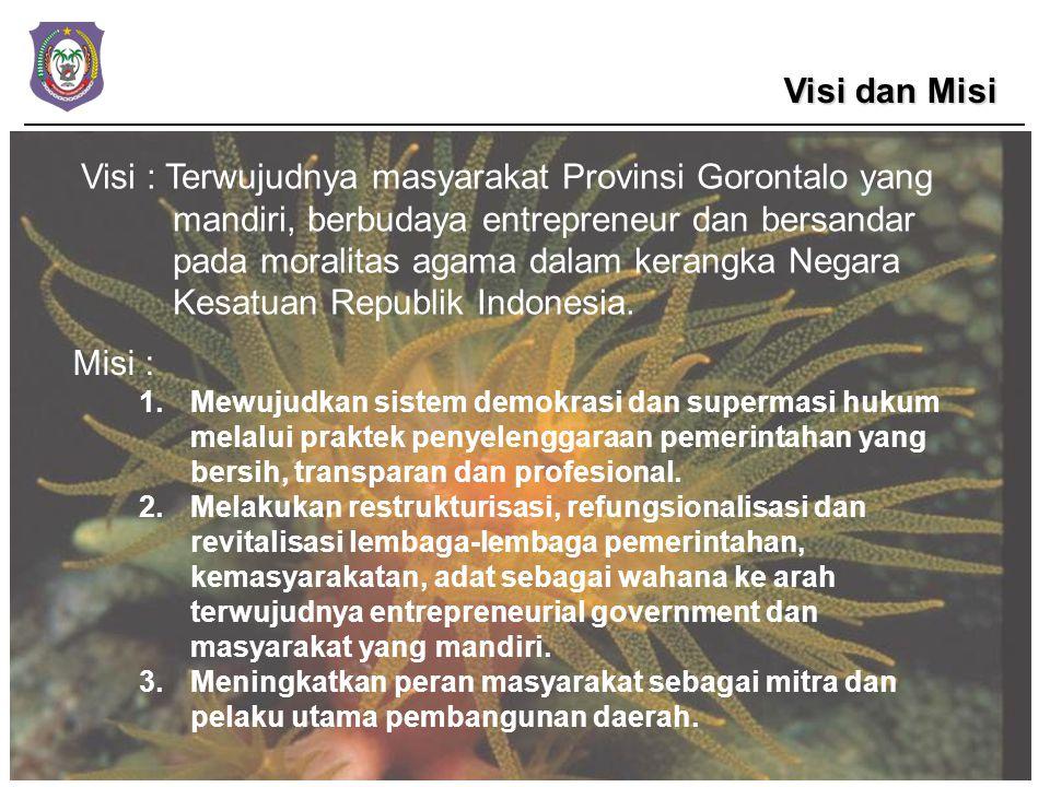 Visi : Terwujudnya masyarakat Provinsi Gorontalo yang mandiri, berbudaya entrepreneur dan bersandar pada moralitas agama dalam kerangka Negara Kesatuan Republik Indonesia.