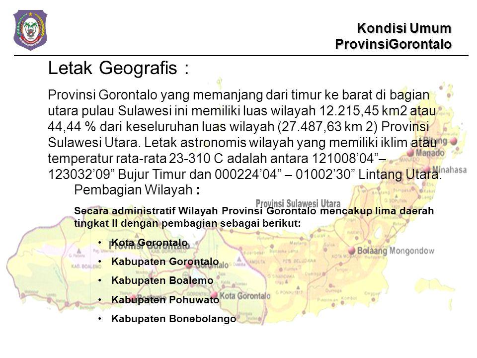 Kondisi Umum ProvinsiGorontalo Letak Geografis : Provinsi Gorontalo yang memanjang dari timur ke barat di bagian utara pulau Sulawesi ini memiliki luas wilayah 12.215,45 km2 atau 44,44 % dari keseluruhan luas wilayah (27.487,63 km 2) Provinsi Sulawesi Utara.