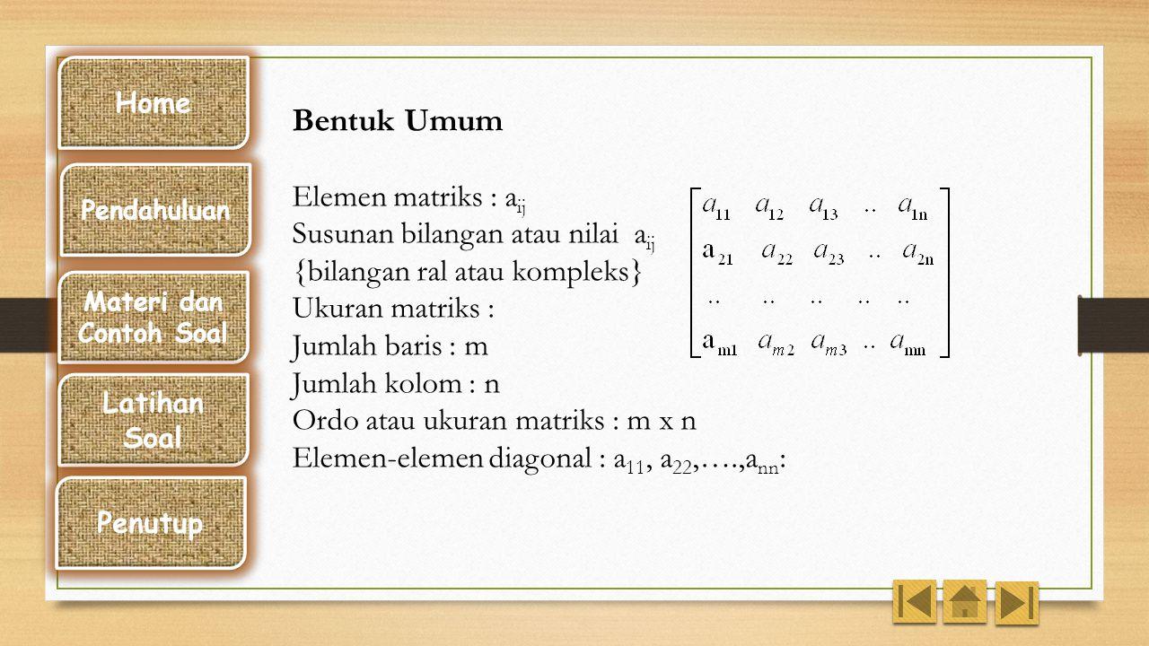 Matriks adalah Susunan bilangan berbentuk persegi panjang yang diatur dalam baris dan kolom, ditulis diantara kurung kecil atau siku ( ) atau [ ]. Hom