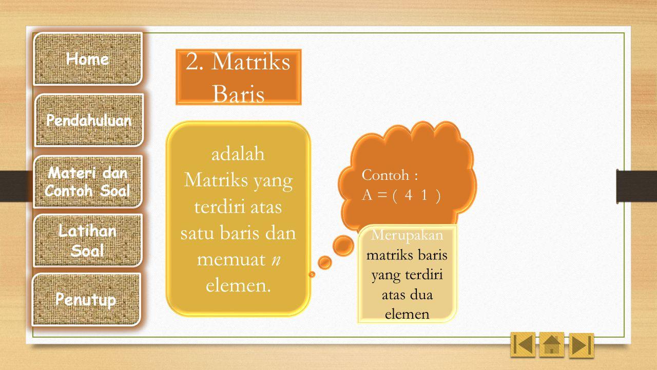 Jenis- Jenis Matriks 1. Matriks Persegi adalah Matriks yang mempunyai baris dan kolom sama Contoh : A = 1 2 4 -2 3 2 3 -1 4 Merupakan matriks persegi