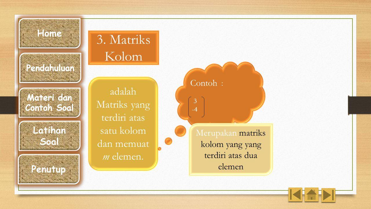 2. Matriks Baris adalah Matriks yang terdiri atas satu baris dan memuat n elemen. Contoh : A = ( 4 1 ) Merupakan matriks baris yang terdiri atas dua e
