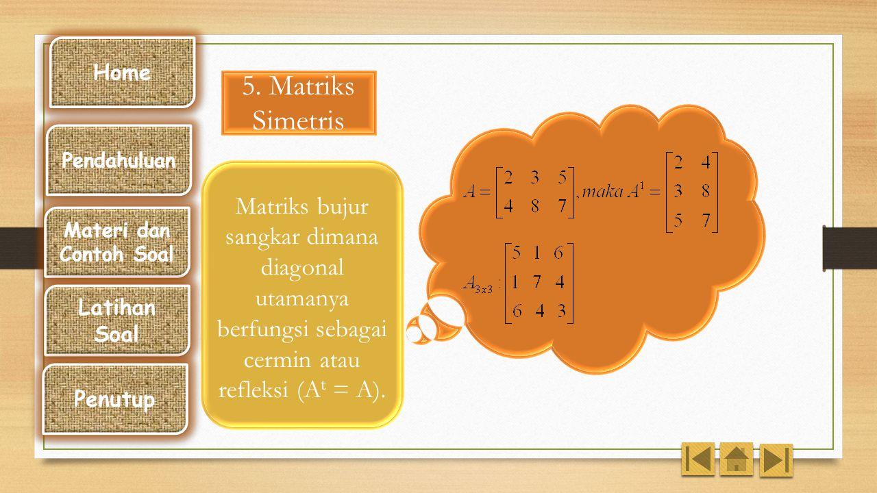 4. Matriks Segitiga adalah suatu matriks persegi yang berordo n dengan elemen- elemen matriks yang berada di bawah diagonal utama atau di atas diagona
