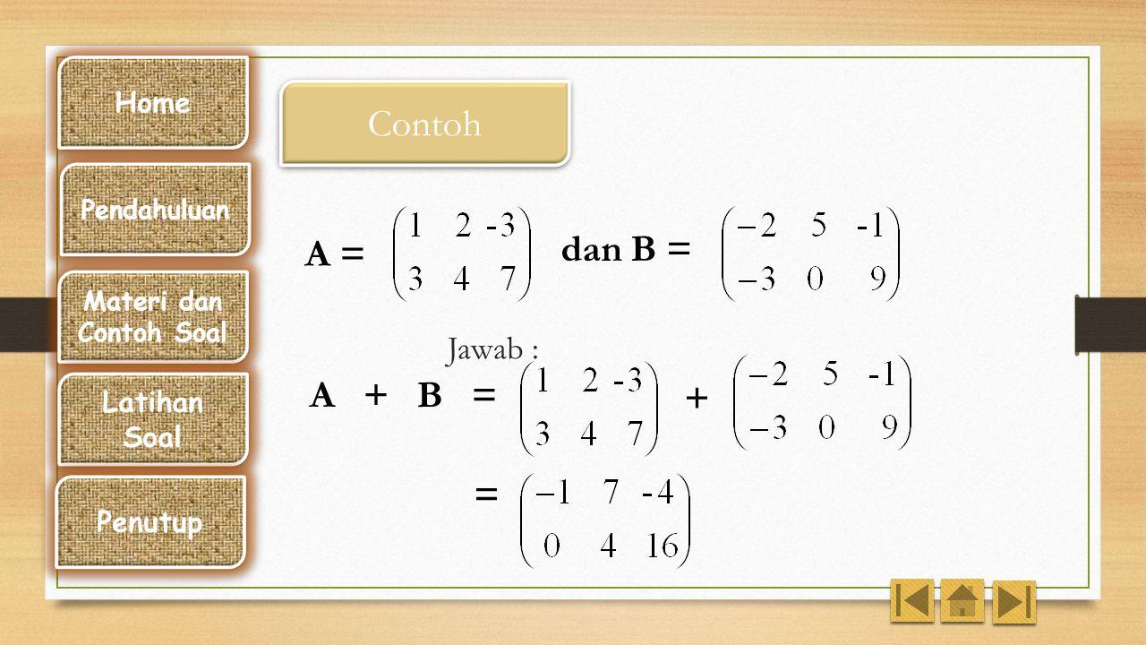  Matriks A dan B dapat dijumlahkan dan dikurangkan jika ordonya sama.  Hasilnya merupakan jumlah dan selisih elemen-elemen yang seletak.  Matriks A