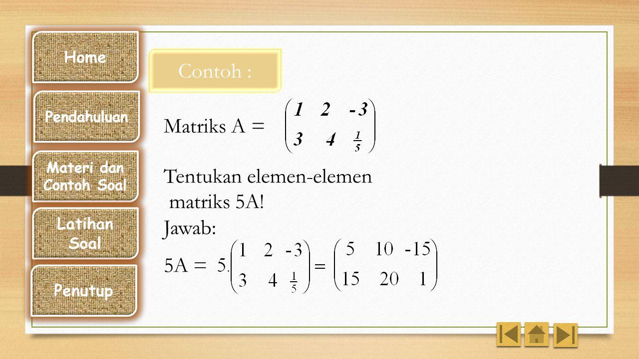 Jika k suatu bilangan (skalar) maka perkalian k dengan matriks A ditulis k. A, adalah matriks yang elemennya diperoleh dari hasil kali k dengan setiap