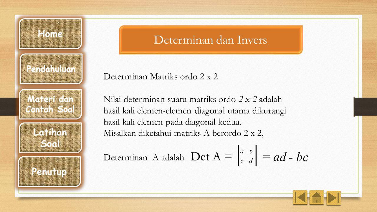 Contoh : Matriks A = Tentukan elemen-elemen matriks 5A! Jawab: 5A = Home Pendahuluan Materi dan Contoh Soal Latihan Soal Penutup