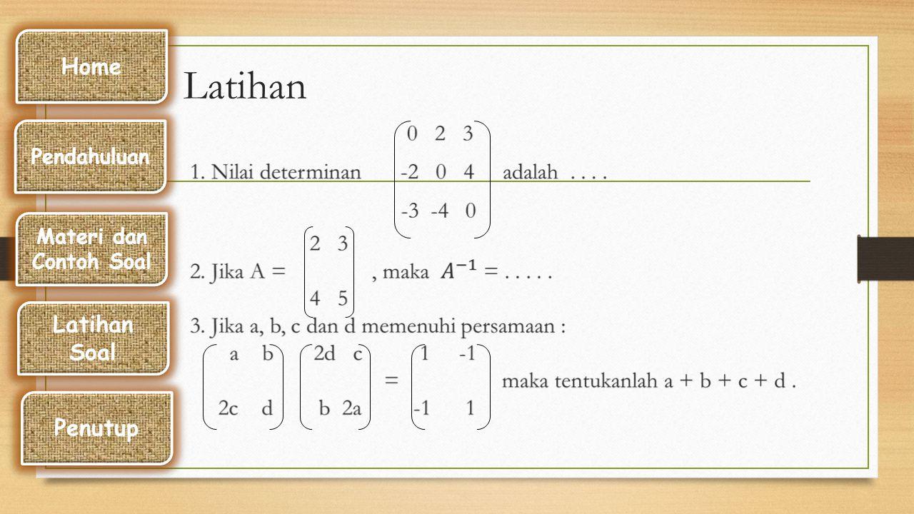 Contoh Invers matriks 2x2, Jawab : 3 2 4 1 A = A -1 = = I Home Pendahuluan Materi dan Contoh Soal Latihan Soal Latihan Soal Penutup