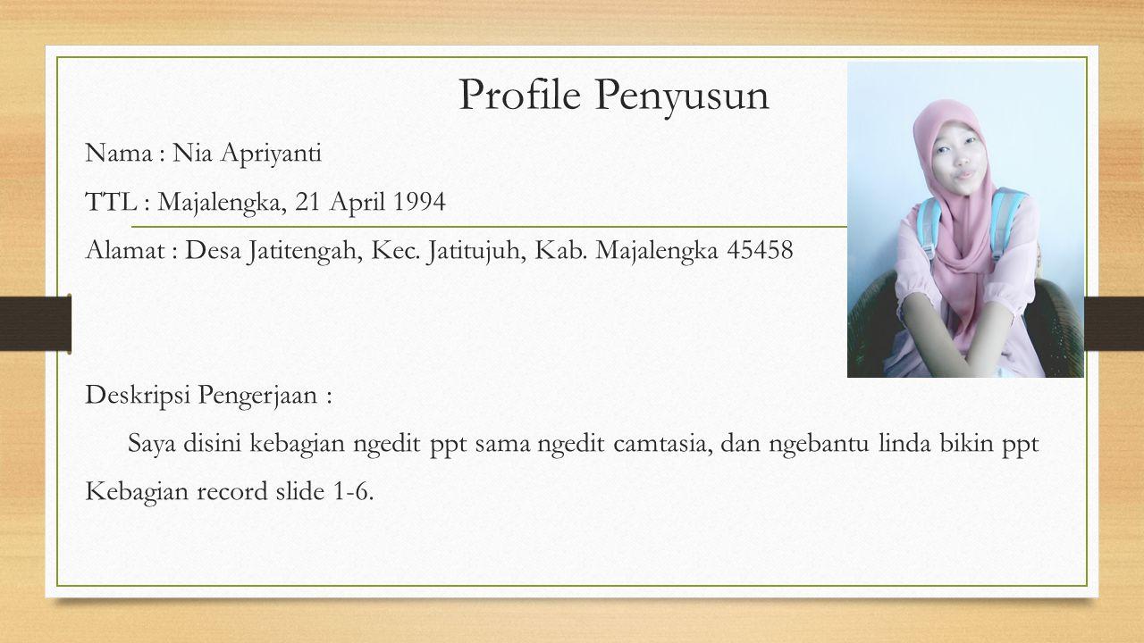 Profile Penyusun Nama : LindaWahyuni TTL : Cirebon, 7 Oktober 1994 Alamat : Klayan, Cirebon Deskripsi Pengerjaan : Kebagian bikin ppt, ngedit ppt sama