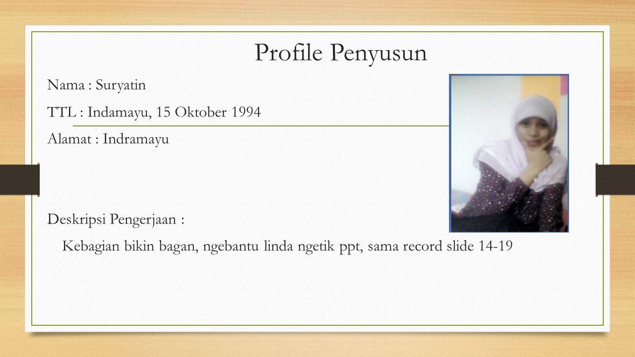 Profile Penyusun Nama : Nia Apriyanti TTL : Majalengka, 21 April 1994 Alamat : Desa Jatitengah, Kec. Jatitujuh, Kab. Majalengka 45458 Deskripsi Penger